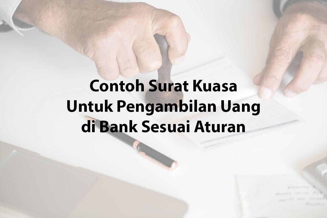 Contoh Surat Kuasa Untuk Pengambilan Uang di Bank Sesuai Aturan